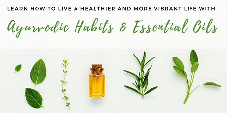 Introduction to Ayurvedic Habits and Essential Oils tickets