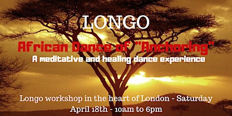 Longo Healing African Dance of Anchoring Workshop tickets