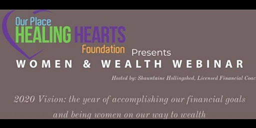 Our Place Healing Hearts Foundation Presents: Women & Wealth Webinar