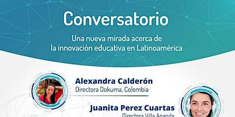 CONVERSATORIO: UNA NUEVA MIRADA DE LA INNOVACIÓN EDUCATIVA EN LATINOAMERICA tickets