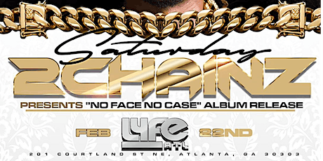 "2CHAINZ  AND THE REAL U  ""NO FACE ,NO CASE"" @ THE ALL NEW LYFE ATL tickets"