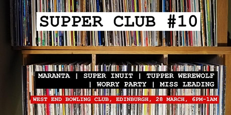 Supper Club #10: Maranta, Super Inuit, Tupper Werewolf and more! tickets