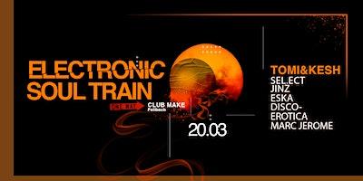 ELECTRONIC SOUL TRAIN | 20.03 | MAKE CLUB