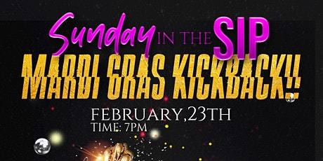 Sunday In The Sip: Mardi Gras Kickback!!! tickets