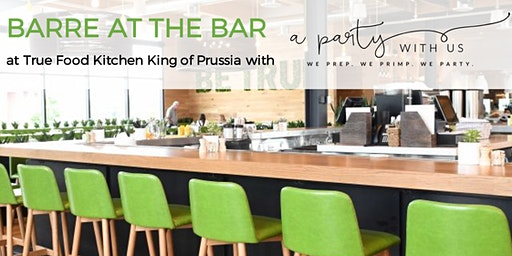 Barre at the Bar @ True Food Kitchen Hosted by A Party With Us - March 1, 2020