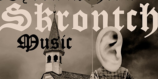 Church Of The Sacred Ear presents Byron Asher's Skrontch Music