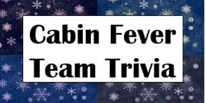 Cabin Fever Team Trivia Night