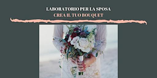 LABORATORIO 'CREA IL TUO BOUQUET' >>EVENTO RINVIATO A DATA DA DEFINIRE<<