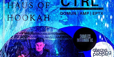 CTRL (Domun/AMP) Haus of Hookah 18+ tickets