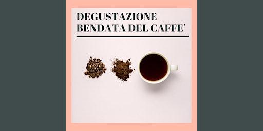 DEGUSTAZIONE BENDATA DI CAFFE' - COFFEE BLIND TASTING >>EVENTO RINVIATO A DATA DA DEFINIRE<<