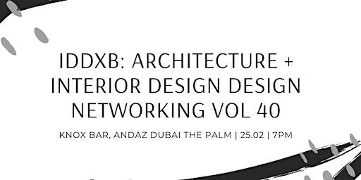 IDDXB: Architecture + Interior Design Networking Vol 40