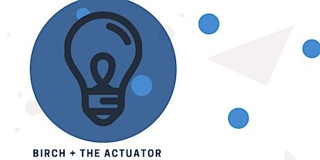 BIRCH + the Actuator tickets