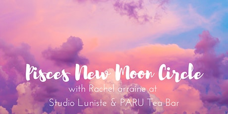 New Moon Circle in Pisces 2/25/20 & Sacred Craft tickets