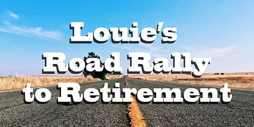 Louie's Road Rally to Retirement