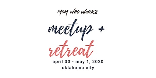 Mom Who Works Meetup + Retreat