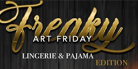 Freaky Art Friday Lingerie & Pajama Edition  tickets