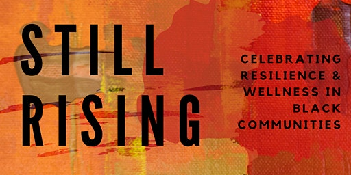 Still Rising: Celebrating Resilience and Wellness in Black Communities