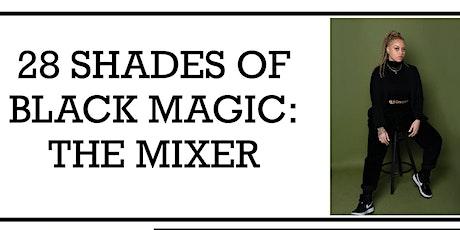28 SHADES OF BLACK MAGIC 2020: THE MIXER! tickets
