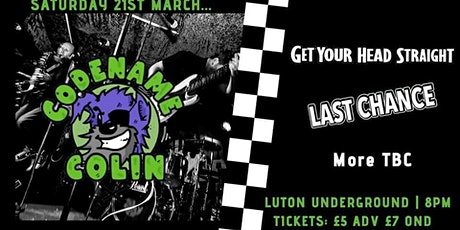 Codename Colin, Get Your Head Straight, Last Chance & More tickets