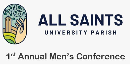All Saints University Parish First Annual Men's Conference