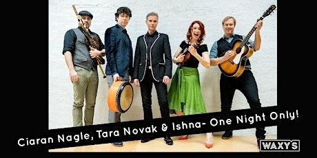 Ciaran Nagle, Tara Novak & Ishna tickets