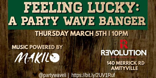 Party Wave Presents: FEELIN' LUCKY: A PARTY WAVE BANGER // MARCH 5TH
