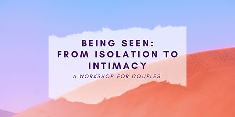 Being Seen: From Isolation to Intimacy  tickets