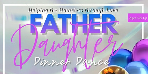 FATHER/DAUGHTER DINNER & DANCE: HELPING THE HOMELESS THROUGH LOVE