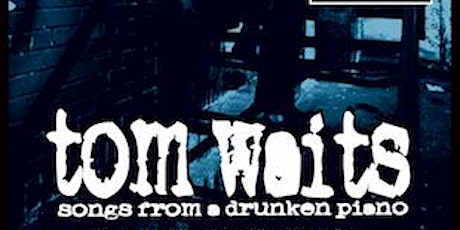 Songs From a Drunken Piano - An evening of Tom Waits tickets