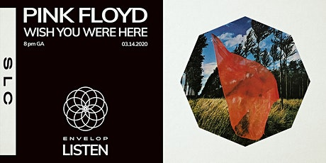 Pink Floyd - Wish You Were Here : LISTEN (8 pm GA) tickets