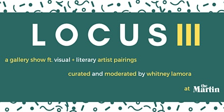 LOCUS III: a gallery show ft. visual + literary artist pairings tickets