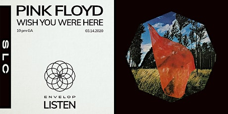 Pink Floyd - Wish You Were Here : LISTEN (10 pm GA) tickets