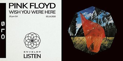 Pink Floyd - Wish You Were Here : LISTEN (10 pm GA)