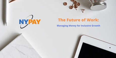The Future of Work: Managing Money for Inclusive Growth tickets