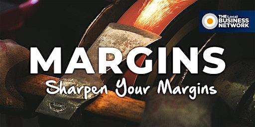 SHARPEN YOUR MARGINS