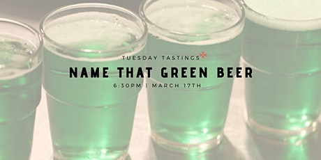 "Tuesday Tastings ""Name That GREEN Beer"" tickets"