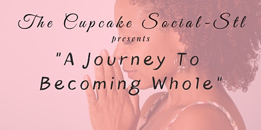 "The Cupcake Social STL - ""A JOURNEY TO BECOMING WHOLE"""