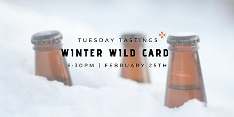 """Tuesday Tastings """"Winter Wild Card"""" tickets"""