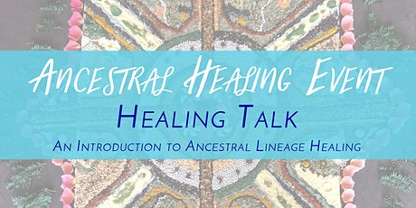 Healing Talk ~ An Introduction to Ancestral Lineage Healing tickets