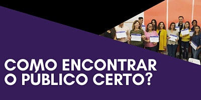 WORKSHOP: COMO ENCONTRAR O PÚBLICO CERTO?