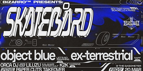 Bizarro pres. Skatebård, object blue & ex-terrestrial tickets