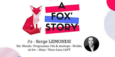 A Fox'Story #2 - Rencontre avec Serge LEMONDE autour de l'IA billets