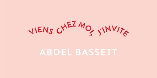 Viens chez moi, j'invite Abdel Bassett