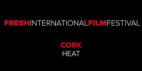Fresh International Film Festival - Cork Heat tickets