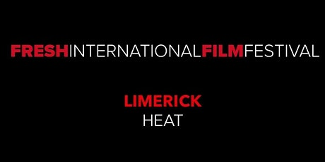 Fresh International Film Festival - Limerick Heat tickets