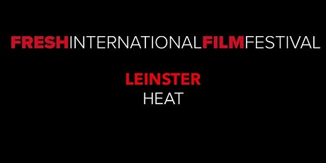Fresh International Film Festival - Leinster Heat tickets