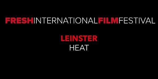 Fresh International Film Festival - Leinster Heat