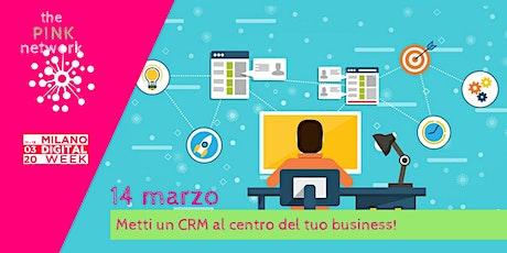 Metti un CRM al centro del tuo business! biglietti