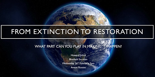 From Extinction to Restoration – What part can you play in making it happen?