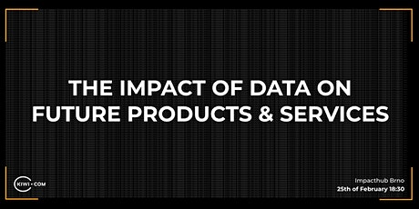 UX meetup  - The impact of data on future products & services tickets